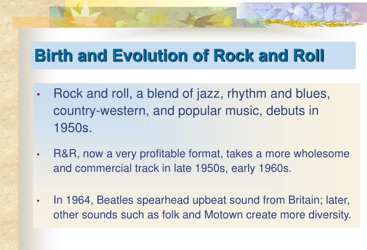 Rock and roll, a blend of jazz, rhythm and blues, country-western, and popular music, debuts in 1950s.