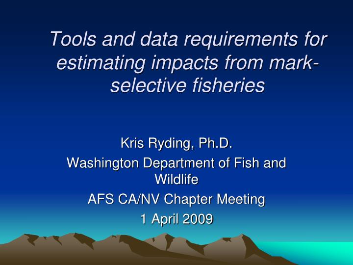 tools and data requirements for estimating impacts from mark selective fisheries n.