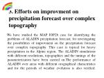 3 efforts on improvment on precipitation forecast over complex topography