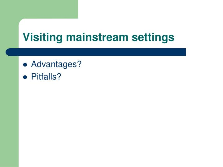 Visiting mainstream settings