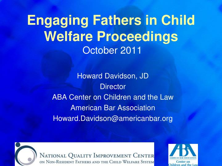 engaging fathers in child welfare proceedings october 2011 n.