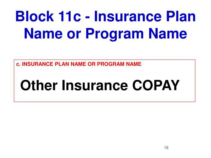 Block 11c - Insurance Plan Name or Program Name