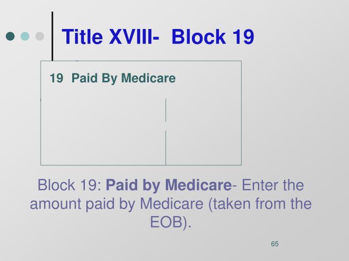 Title XVIII-  Block 19