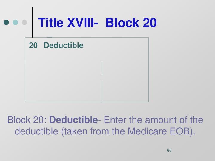 Title XVIII-  Block 20