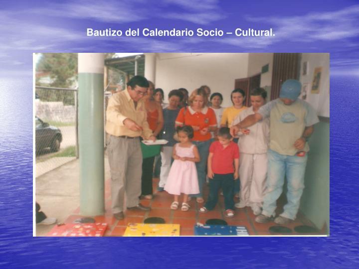 Bautizo del Calendario Socio – Cultural.