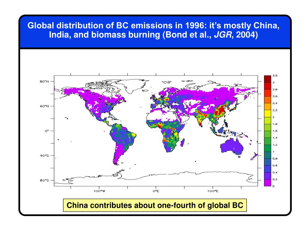 Global distribution of BC emissions in 1996: it's mostly China, India, and biomass burning (Bond et al.,