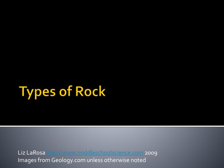 liz larosa http www middleschoolscience com 2009 images from geology com unless otherwise noted n.