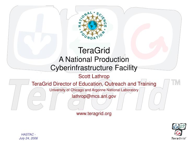 teragrid a national production cyberinfrastructure facility n.