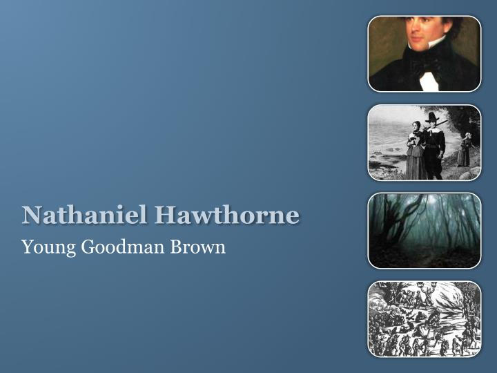 "an analysis of innocence betrayed in the young goodman brown by nathaniel hawthorne Nathaniel hawthorne wrote young goodman brown based on brown nathaniel hawthorne's, young goodman brown is innocence, and ""goodman."