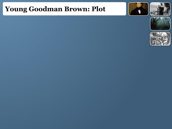 a literary analysis of the young goodman brown Young goodman brown study guide written by: trent lorcher • edited by: sforsyth • updated: 4/12/2012 this young goodman brown literary analysis includes a summary, quotes with analysis, a look at the theme of the work, and an analysis of irony within it.