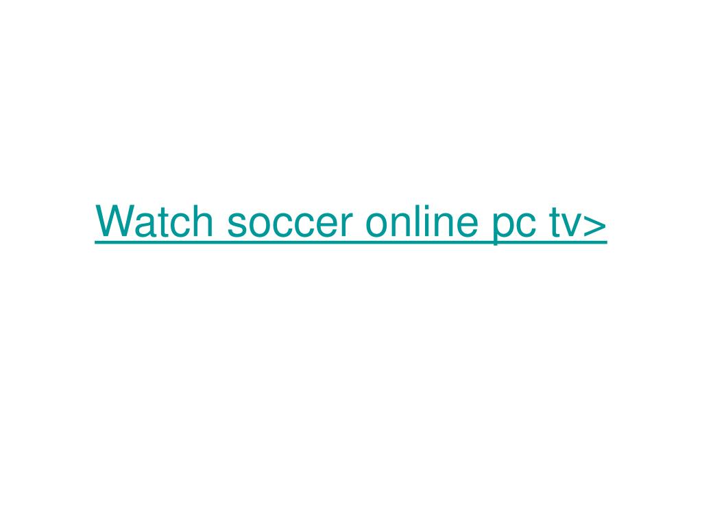 Watch soccer online pc tv>