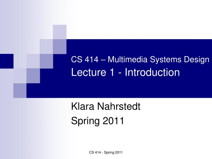 cs 414 multimedia systems design lecture 1 introduction n.