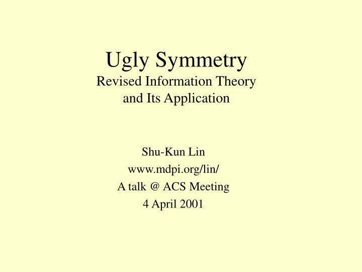 ugly symmetry revised information theory and its application n.