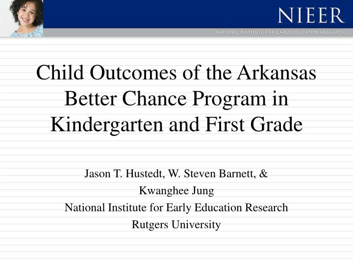 child outcomes of the arkansas better chance program in kindergarten and first grade n.