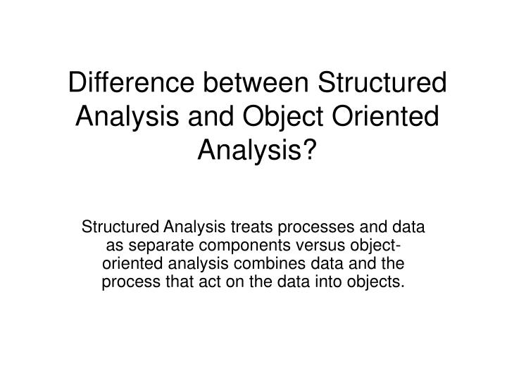 Ppt Difference Between Structured Analysis And Object Oriented Analysis Powerpoint Presentation Id 1061559