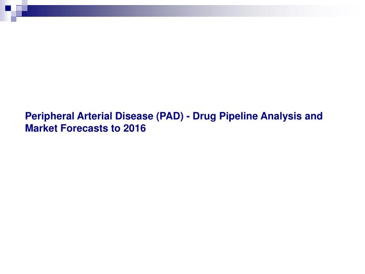 peripheral arterial disease pad drug pipeline analysis and market forecasts to 2016 n.