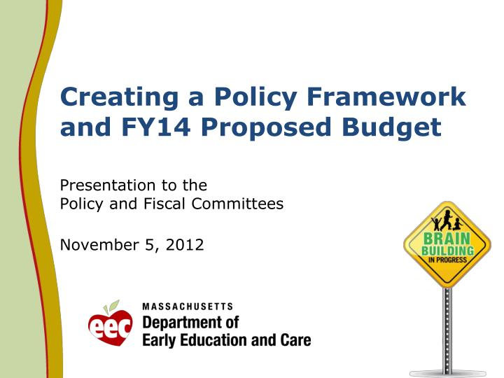 creating a policy framework and fy14 proposed budget n.