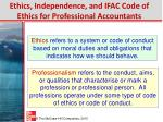 ethics independence and ifac code of ethics for professional accountants