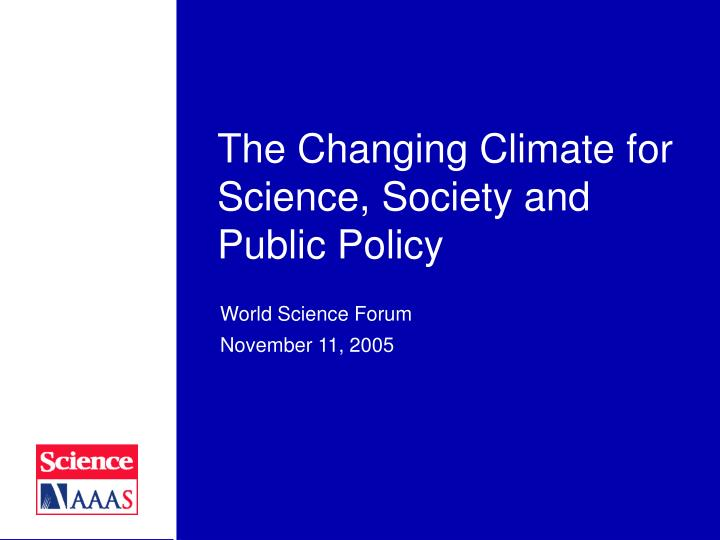 the changing climate for science society and public policy n.