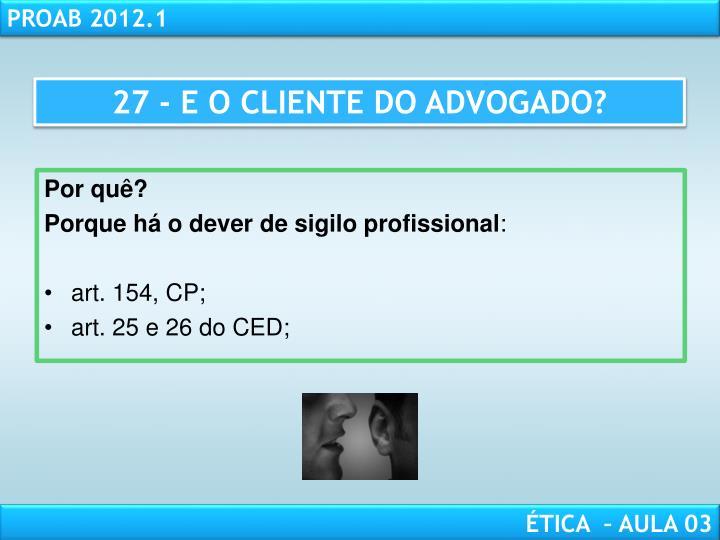 27 - E O CLIENTE DO ADVOGADO?