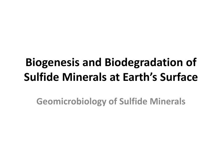 biogenesis and biodegradation of sulfide minerals at earth s surface n.