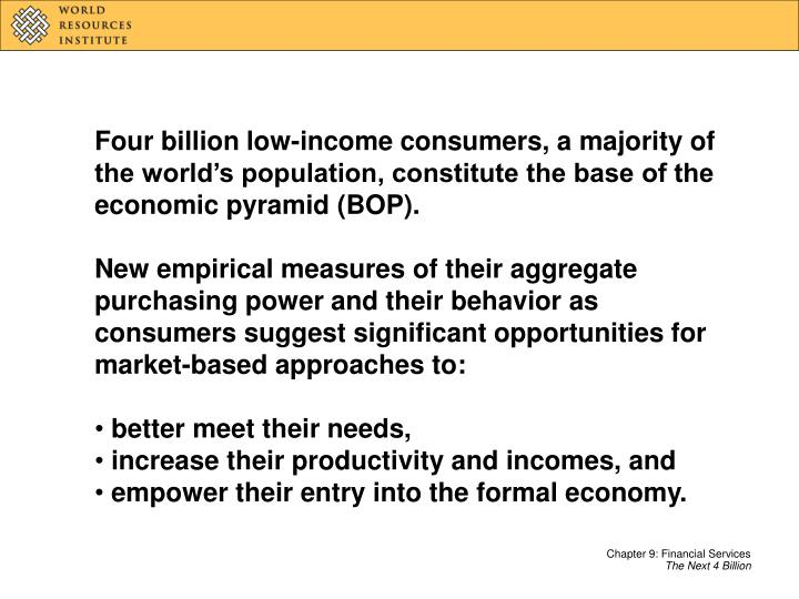 Four billion low-income consumers, a majority of the world's population, constitute the base of th...