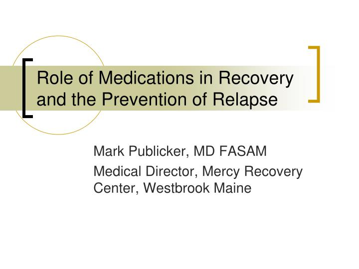 role of medications in recovery and the prevention of relapse n.