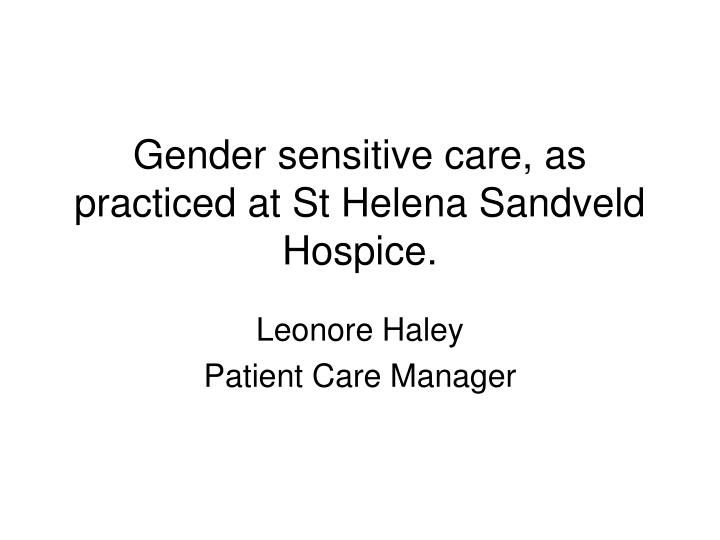 Gender sensitive care as practiced at st helena sandveld hospice