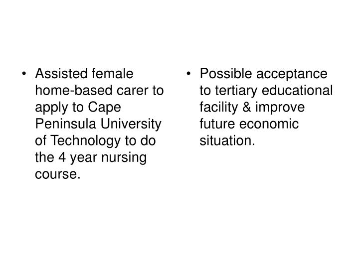 Assisted female home-based carer to apply to Cape Peninsula University of Technology to do the 4 year nursing course.