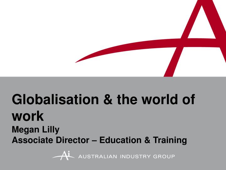 globalisation the world of work megan lilly associate director education training n.