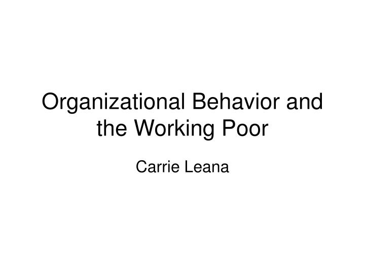 organizational behavior and the working poor n.