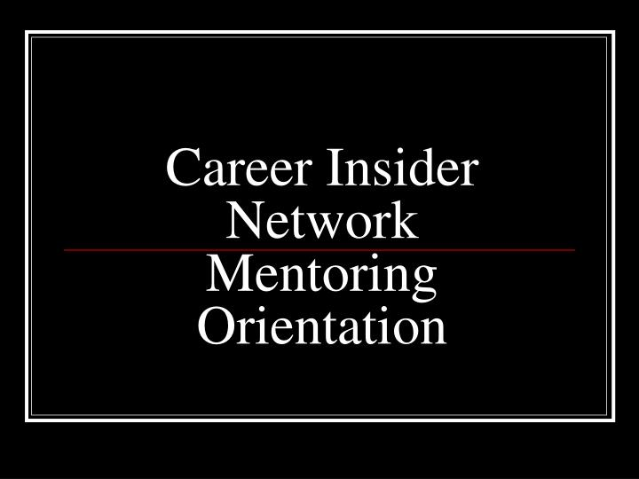career insider network mentoring orientation n.