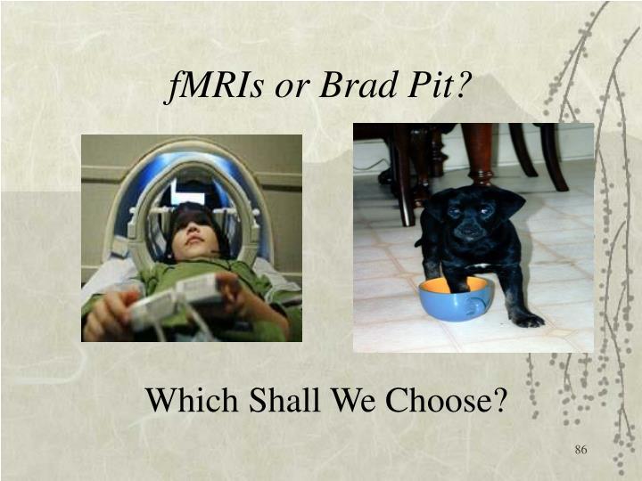 fMRIs or Brad Pit?