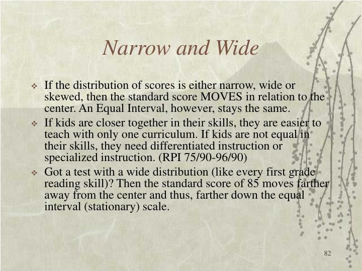 Narrow and Wide