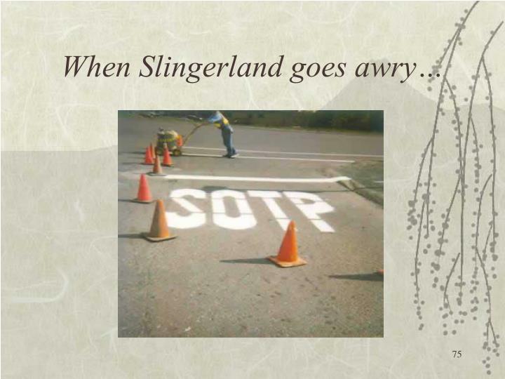 When Slingerland goes awry…