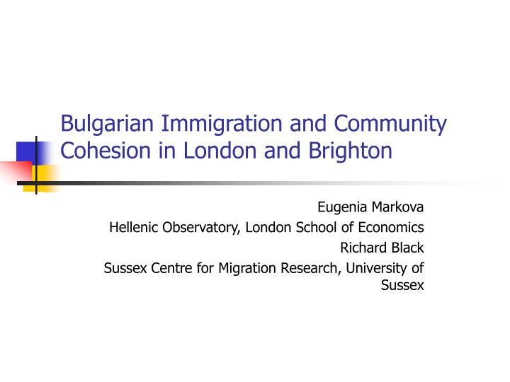 bulgarian immigration and community cohesion in london and brighton n.