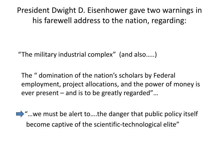 President Dwight D. Eisenhower gave two warnings in his farewell address to the nation, regarding: