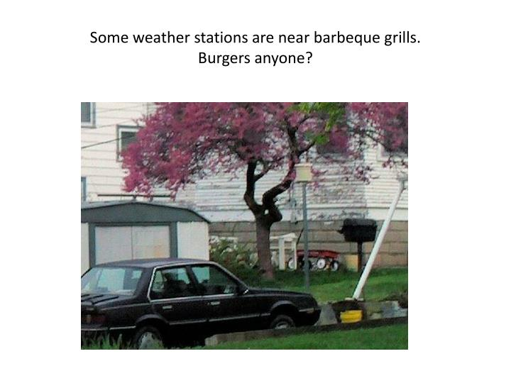 Some weather stations are near barbeque grills.