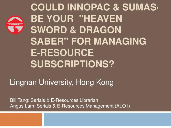 could innopac sumas be your heaven sword dragon saber for managing e resource subscriptions n.