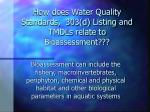 how does water quality standards 303 d listing and tmdls relate to bioassessment