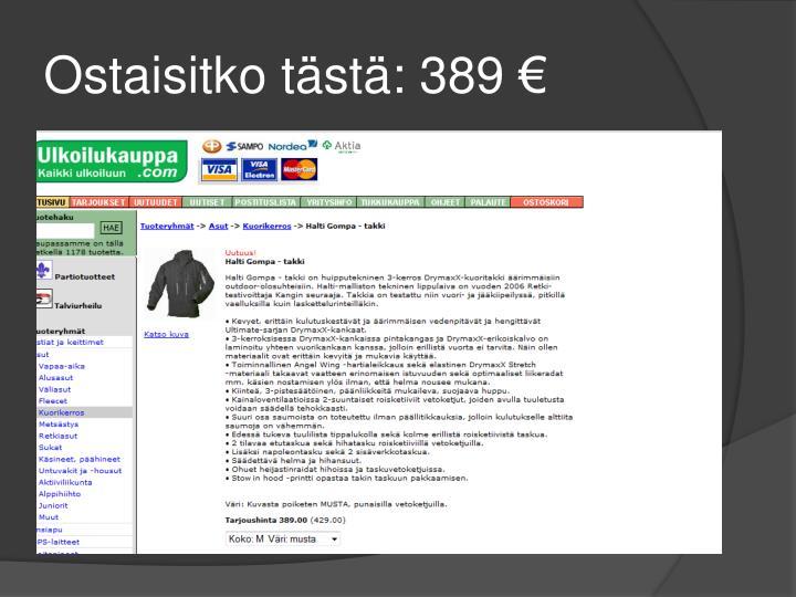 Ostaisitko tästä: 389 €