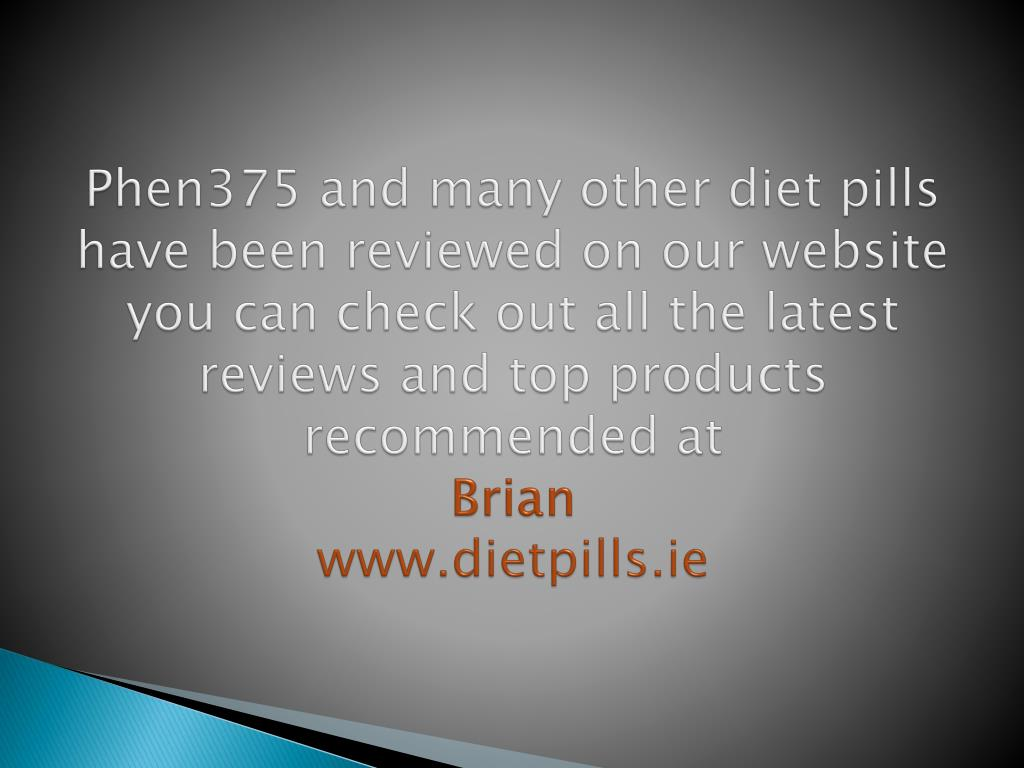 Phen375 and many other diet pills have been reviewed on our website you can check out all the latest reviews and top products recommended at