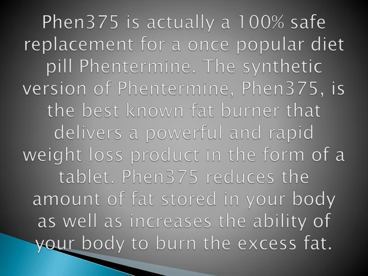 Phen375 is actually a 100% safe replacement for a once popular diet pill