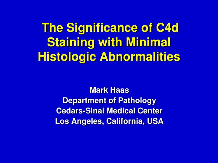 the significance of c4d staining with minimal histologic abnormalities n.