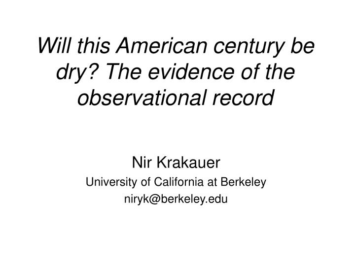 will this american century be dry the evidence of the observational record n.
