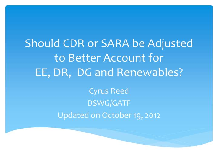 should cdr or sara be adjusted to better account for ee dr dg and renewables n.