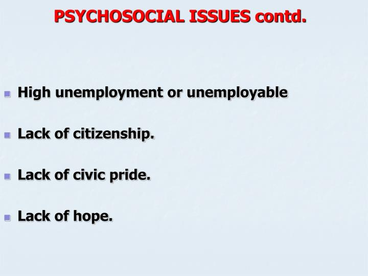 PSYCHOSOCIAL ISSUES contd.
