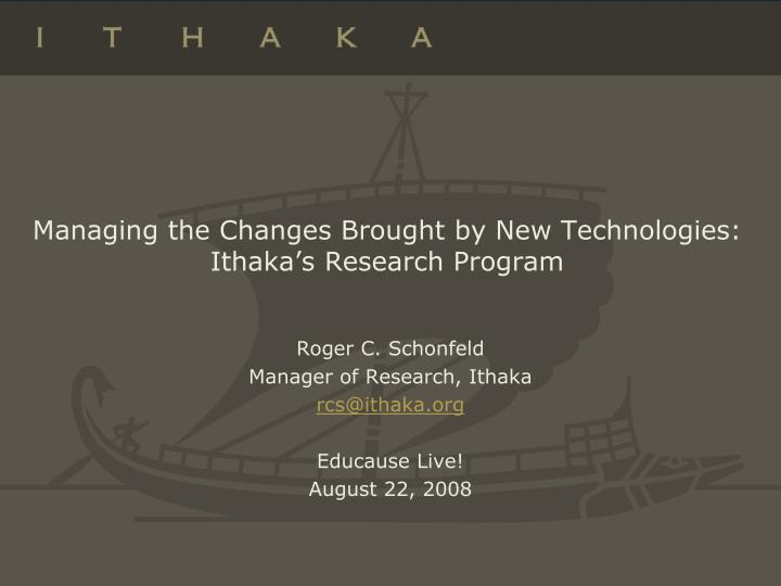 managing the changes brought by new technologies ithaka s research program n.