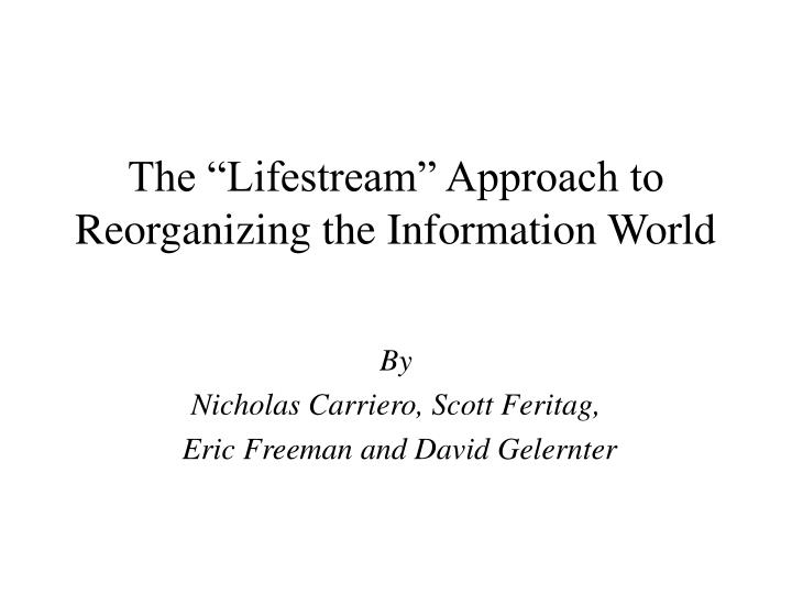 the lifestream approach to reorganizing the information world n.