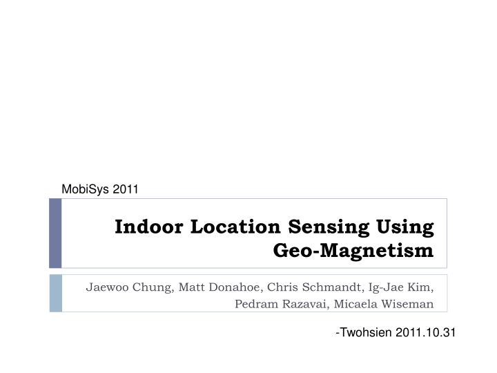 indoor location sensing using geo magnetism n.